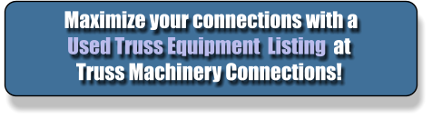 Maximize your connections with a Used Truss Equipment  Listing  at Truss Machinery Connections!